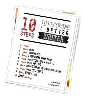 Ten Step to Becoming a Better Writer from Brian Clark at Copyblogger
